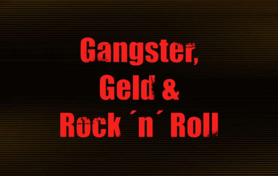 Gangster, Geld & Rock 'n' Roll